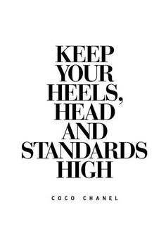 Keep your heels, head and standards high quotes quote life quote girl quotes