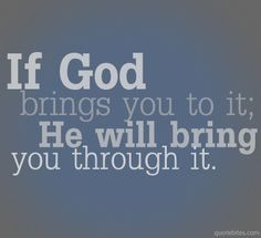God will NEVER throw anything at you that he knows you cannot handle.