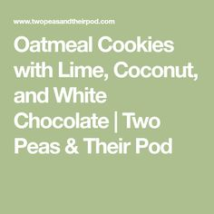 Oatmeal Cookies with Lime, Coconut, and White Chocolate | Two Peas & Their Pod
