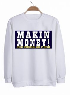 makin money sweatshirt #sweatshirt #shirt #sweater #womenclothing #menclothing #unisexclothing #clothing #tops