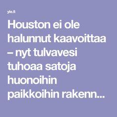 Houston ei ole halunnut kaavoittaa –  nyt tulvavesi tuhoaa satoja huonoihin paikkoihin rakennettuja taloja | Yle Uutiset | yle.fi