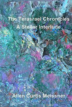 The Terasrael Chronicles: A Stellar Interlude by Allen Curtis Meissner, http://www.amazon.com/dp/B00VA3VU1O/ref=cm_sw_r_pi_dp_U0Tfvb1VH9EQH