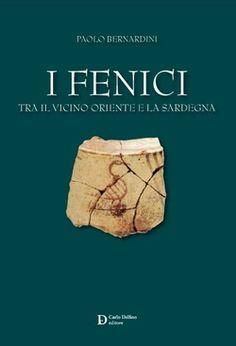I Fenici. L´opera, nata dalle esperienze di insegnamento dell´autore presso la Scuola di Specializzazione dell'Università di Sassari istituita presso ...