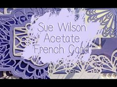 SUE WILSON FRENCH LACE ACETATE CARD - YouTube