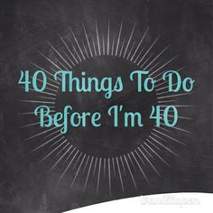 40 things to do before I'm 40