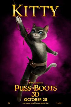 Puss in Boots [] 'Kitty' [] [2011] [] character sheet [] http://www.imdb.com/title/tt0448694/?ref_=nv_sr_1 [] boxoffice take http://www.boxofficemojo.com/movies/?id=pussinboots12.htm []
