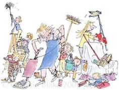 When we are cleaning up the house, we all join in. Quentin Blake