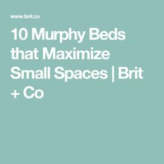 10 Murphy Beds that Maximize Small Spaces | Brit + Co