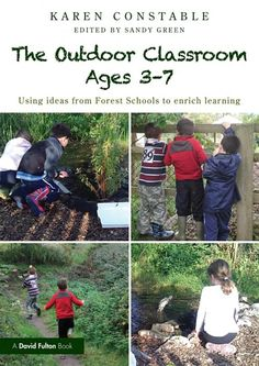 The Outdoor Classroom Ages 3-7: Using Ideas from Forest Schools to Enrich Learning - Karen Constable.  8th Floor of the Library LB 1047 C73 2012