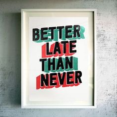 'Better Late Than Never' Fine Art Gicle Print - Find inspiration from a motivational print.