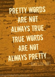 """Pretty words are not always true, true words are not always pretty. Great Quotes, Quotes To Live By, Inspirational Quotes, Writer Quotes, Quotable Quotes, Words Quotes, Life Quotes, Sayings, Pretty Words"