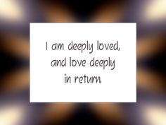 """Daily Affirmation for January 26, 2016  #affirmation #inspiration - """"I am deeply loved, and love deeply in return."""""""