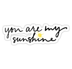 you are my sunshine Stickers Stickers Cool, Red Bubble Stickers, Tumblr Stickers, Phone Stickers, Printable Stickers, Macbook Stickers, Preppy Stickers, Kawaii Stickers, Phone Wallpaper Quotes