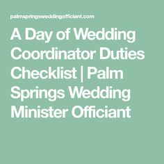 A Day of Wedding Coordinator Duties Checklist | Palm Springs Wedding Minister Officiant