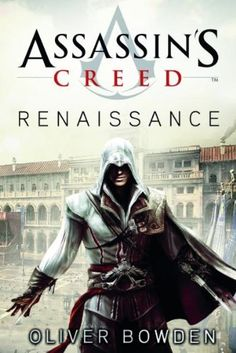 Assassin's Creed. Renaissance by Oliver Bowden