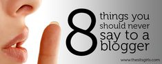 8 Things You Should Never Say To A Blogger - The SITS Girls