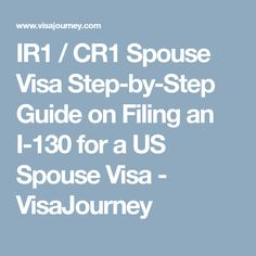 IR1 / CR1 Spouse Visa Step By Step Guide On Filing An I