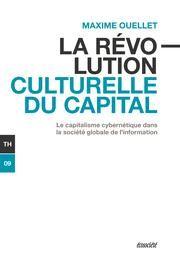 La révolution culturelle du capital : le capitalisme cybernétique dans la société globale de l'information / Maxime Ouellet - https://bib.uclouvain.be/opac/ucl/fr/chamo/chamo%3A1934658?i=0