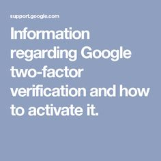 Information regarding Google two-factor verification and how to activate it.