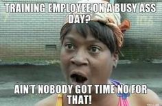Training a new employee on a busy day? Ain't nobody got time fo dat!
