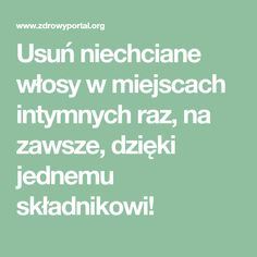 Usuń niechciane włosy w miejscach intymnych raz, na zawsze, dzięki jednemu składnikowi! Beauty Full, Diy Beauty, Beauty Makeup, Beauty Hacks, Health Ads, Health Fitness, Fashion And Beauty Tips, Healthy Baking, Good To Know