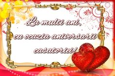 Felicitari aniversare De Casatorie - La multi ani, cu ocazia aniversarii casatoriei! Happy Anniversary, Map, Aquilegia, Blog, Decor, Happy Brithday, Decorating, Maps, Dekoration