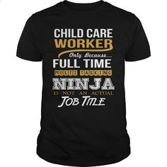 CHILD CARE WORKER - NINJA WHITE - #cool shirts #custom sweatshirt. I WANT THIS => https://www.sunfrog.com/LifeStyle/CHILD-CARE-WORKER--NINJA-WHITE-Black-Guys.html?60505
