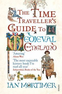 Ian Mortimer: The Time Traveller's Guide to Medieval England. A 'travel book' that transports you into the heart of 14th century England. Perfect for lovers of medieval history.