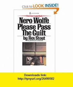 Please Pass The Guilt (Nero Wolfe Mysteries) (9780553763089) Rex Stout , ISBN-10: 0553763083  , ISBN-13: 978-0553763089 ,  , tutorials , pdf , ebook , torrent , downloads , rapidshare , filesonic , hotfile , megaupload , fileserve