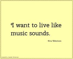 I want to live like music sounds. #quote