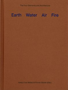 Earth, water, air, fire: the four elements and architecture / Josep lluís Mateo & Florian  Sauters (ed.) Signatura  701 EAR. No catálogo: http://kmelot.biblioteca.udc.es/record=b1523288~S1*gag