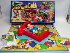 Don't Wake Daddy. i remember the tv ad with the kids sneaking around and the dad wakes up in his bed hahaha