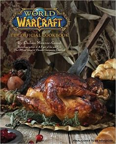 World of Warcraft: The Official Cookbook: Chelsea Monroe-Cassel: 9781608878048: Amazon.com: Books