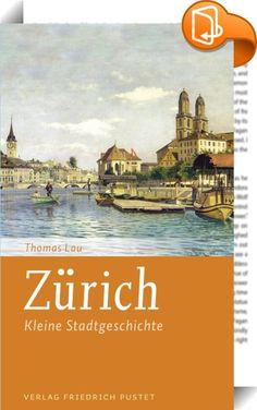 Zürich    :  Ein Geschichtsbuch, wie man es gerne hat: übersichtlich, spannende und gespickt mit Anekdoten.