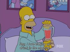 The Simpsons - I love waking up drunk in the morning