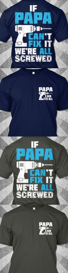 Discover Father's Day Gift: Papa Can Fix It! T-Shirt from Father's Day a custom product made just for you by Teespring. - If Papa Can T Fix It We Re All Screwed Fathers Day Shirts, Fathers Day Crafts, Cute Gifts, Diy Gifts, Just In Case, Just For You, Daddy Day, Rico Design, Papi