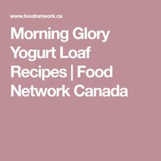 Morning Glory Yogurt Loaf Recipes | Food Network Canada