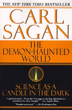 The Demon-Haunted World: Science as a Candle in the Dark  by Carl Sagan, Ann Druyan