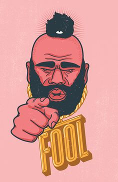 Mr. T by Manuel Cetina, via Behance.  I thought this was pretty funny.  I like the the typography used is coming from his gold necklace.