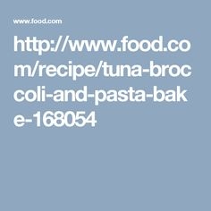 http://www.food.com/recipe/tuna-broccoli-and-pasta-bake-168054