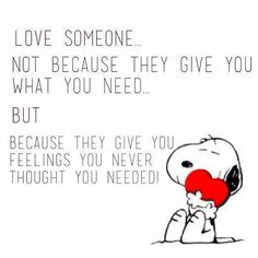 Love someone... because they give you feelings you never knew existed!