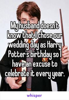 My husband doesn't know that I chose our wedding day as Harry Potter's birthday so I have an excuse to celebrate it every year.