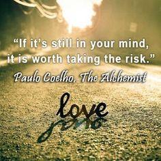~ Paulo Coelho (The Alchemist)