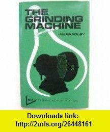 GRINDING MACHINE (9780852423240) IAN BRADLEY , ISBN-10: 0852423241  , ISBN-13: 978-0852423240 ,  , tutorials , pdf , ebook , torrent , downloads , rapidshare , filesonic , hotfile , megaupload , fileserve