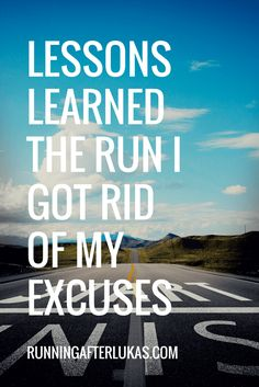 Lessons I Learned the Run I got rid of my Excuses. Ever wonder why you just keep creating excuses for yourself? I figured out some of the reasons behind my running excuses when I ditched my excuses and went for a run.