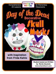 Day of the Dead Decorative Skull Masks art lesson - Inspired by Frida Kahlo. Includes artist biography and student worksheet for reading & writing extension.