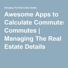 Awesome Apps to Calculate Commutes   Managing The Real Estate Details