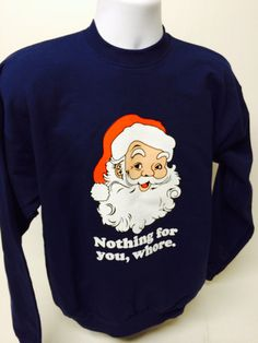 f65ef679 Funny Christmas Sweatshirt Nothing For You Santa – Ugly Christmas Sweater  Party Funny Christmas, Cheap