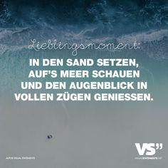 Visual Statements®️️ Lieblingsmoment: In den Sand setzen, auf's Meer schauen und den Augenblick in vollen Zügen geniessen. Sprüche / Zitate / Quotes / Leben / Freundschaft / Beziehung / Liebe / Familie / tiefgründig / lustig / schön / nachdenken