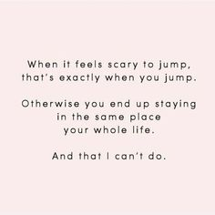When it feels scary to jump, jump!